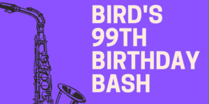 Jackson County Historical Society's Bird's 99th Birthday Bash @ Mutual Musicians Foundation