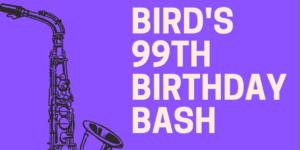Jackson County Historical Society's Bird's 99th Birthday Bash @ Mutual Musicians Foundation
