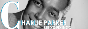 Charlie Parker: Bird's Fixings @ The Blue Room