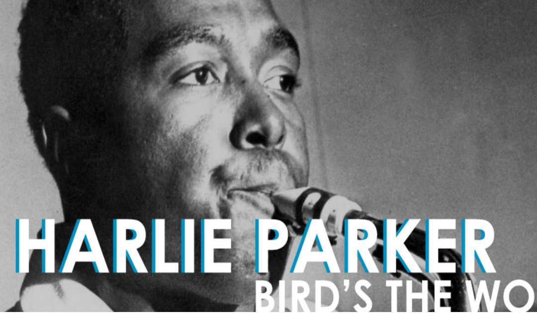 Charlie Parker: Bird's the Word