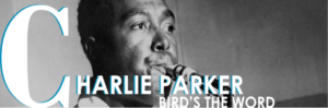 Charlie Parker: Bird's the Word @ American Jazz Museum