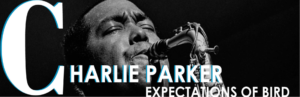 Charlie Parker: Expectations of Bird @ American Jazz Museum