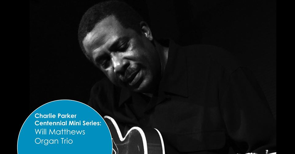 Charlie Parker Centennial Mini Series: Will Matthews Organ Trio